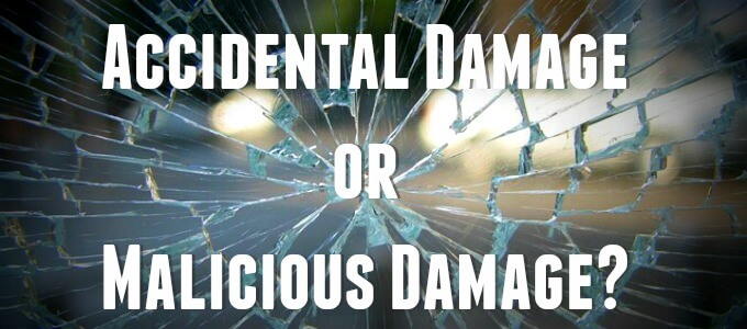 Malicious Damage vs Accidental Damage
