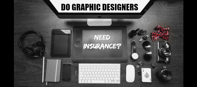 Do Graphic Designers Need Insurance