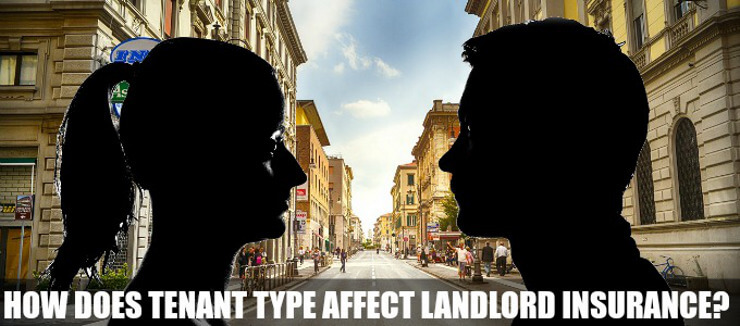 How Does Tenant Type Affect Landlord Insurance