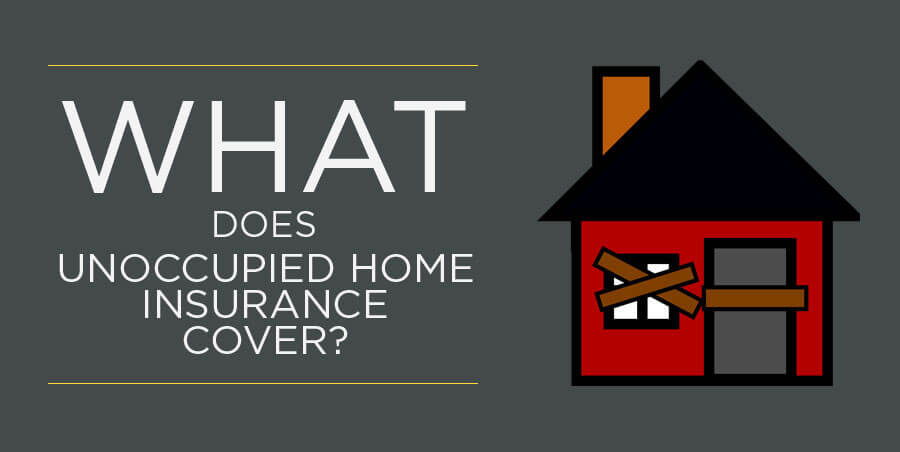 What Does Unoccupied Home Insurance Cover? [Infographic ...